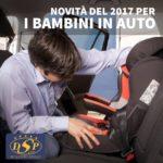 Quali le novità del 2017 per i bambini in auto? Fino a 323 euro di multa per chi non è in regola