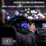 Guida sicura in inverno: come controllare le luci della tua macchina?